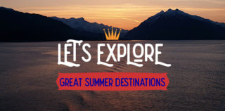 Let's Explore in 2021 – Great Summer Vacations